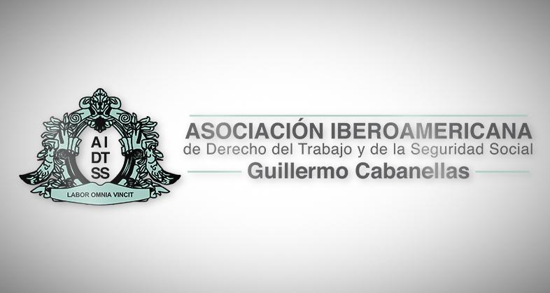 """ACERCA DE LA ASOCIACION IBEROAMERICANA DE DERECHO DEL TRABAJO Y DE LA SEGURIDAD SOCIAL """"GUILLERMO CABANELLAS"""""""